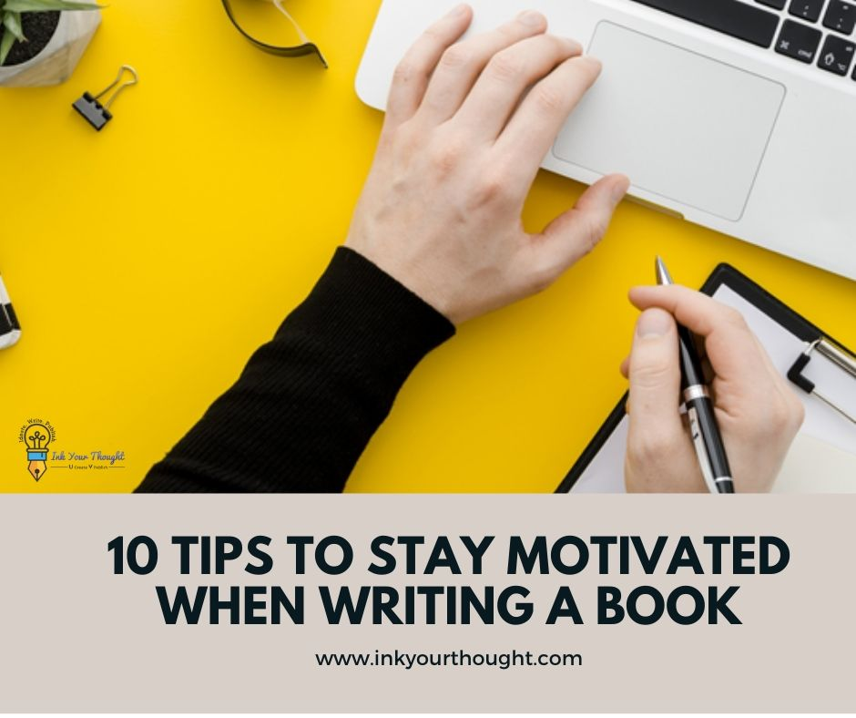 10 Tips To Stay Motivated While Writing A Book