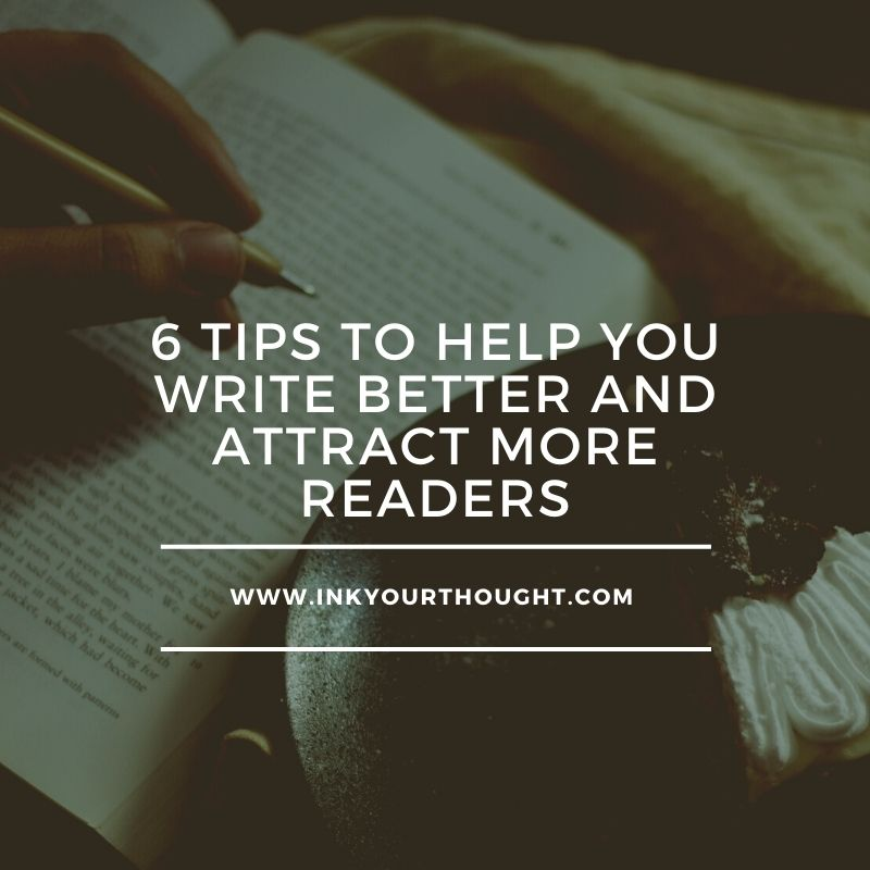 6 Tips to Help You Write Better and Attract More Readers