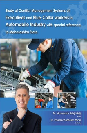Study of Conflict Management systems of Executives and Blue-Collar workers in Automobile Industry with special reference to Maharashtra State